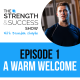 #001: The Strength and Success Show Episode 1: Welcome from Brendan