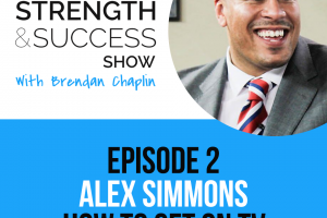 #002: The Strength and Success Show Episode 2: How to get on TV and be seen by millions with Alex Simmons