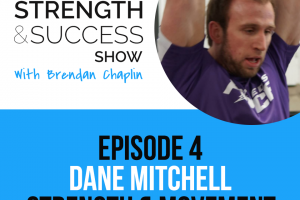 #004: The Strength and Success Show Episode 4: How to get athletes in shape with Dane Mitchell