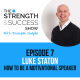 #007: The Strength and Success Show Episode 7: How to become a motivational speaker, follow your passion and make a massive impact. with Luke Staton