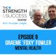 #010 Graeme 'Foxy' Fowler talks Mental Health: Strength and Success Show Episode 9