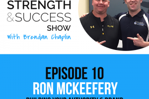 #012 Building your authority and personal brand with Ron McKeefery: The Strength and Success Show Episode 10