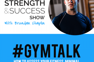 #017: #GymTalk Episode 4: How to assess your fitness, minimal dose response, and rowing challenges