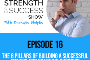 #021: The 6 pillars of building a successful fitness and coaching business . The Strength and Success Show Episode 16 #biztalk