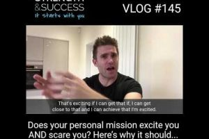 VLOG 145 – Why Your Personal Mission Should Scare & Excite You!
