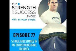 #077 5 huge milestones in my entrepreneurial journey