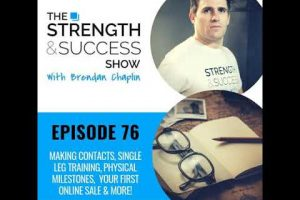 #076 Making contacts, single leg training, physical milestones, making your first online sale…