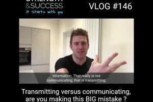 VLOG 146 – Transmitting  VS Communicating