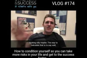 VLOG 174 – How To Condition Yourself So You Can Take More Risks In Your Life