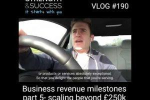 VLOG 190 – business Revenue Milestones | Part 5 – Scaling Beyond £250K