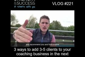 VLOG 221 | 3 ways to add 3-5 clients to your coaching business in the next month