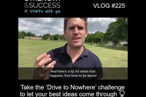 VLOG 225 | Take the 'Drive to Nowhere' challenge to let your best ideas come through 💡