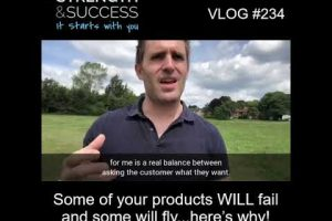VLOG 234 | Some of your products WILL fail and some will fly…here's why