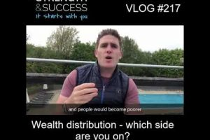 VLOG 217   Wealth distribution- which side are you on?