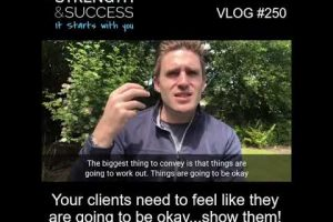 VLOG 250 | Your clients need to feel like they are going to be okay…show them!