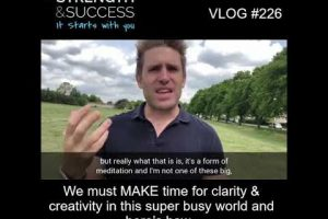 VLOG 226 | We must MAKE time for clarity and creativity in this super busy world and here's how