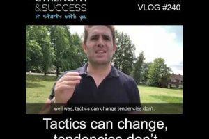VLOG 240 | Tactics can change, tendencies don't